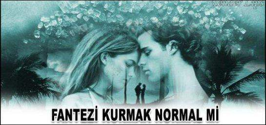 FANTEZİ KURMAK NORMAL Mİ