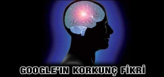 GOOGLE'IN KORKUNÇ FİKRİ